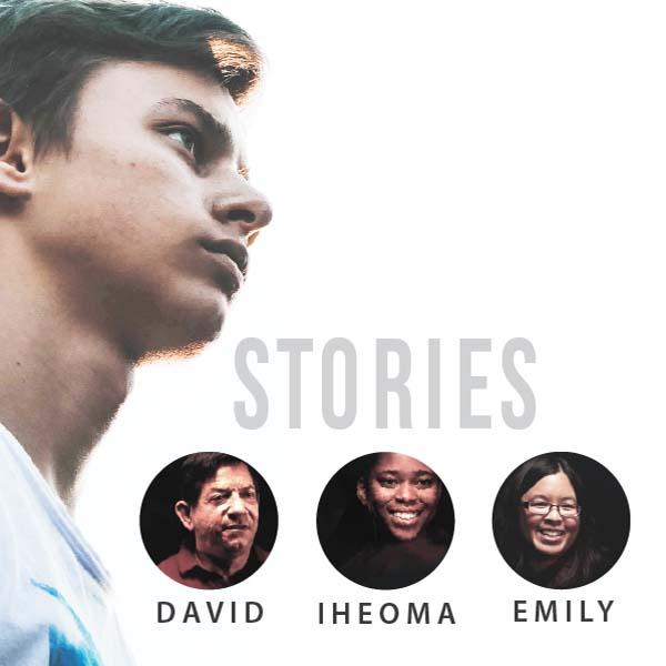 Stories - David, Iheoma, Emily
